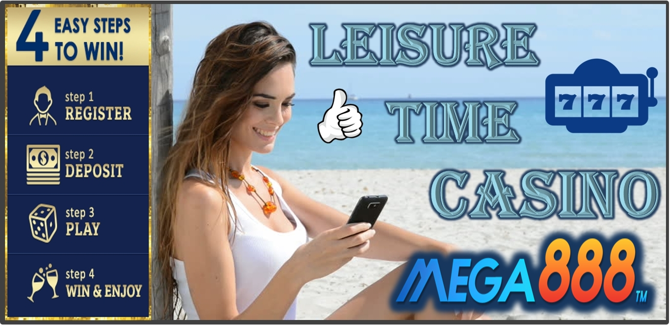 Leisure Time Play Mega888 Casino